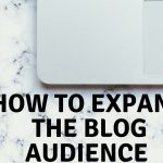 How do you expand your blog audience? Ideas you always needed