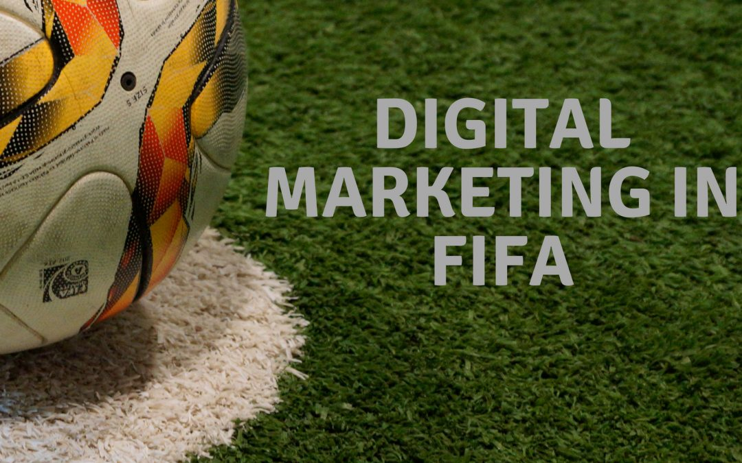 How has FIFA's digital marketing managed to reach every corner