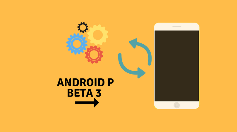 Android P Beta 3 (Developer Preview 4) Released: Learn More
