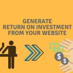How do you generate a good ROI from your website in 2018 2019?