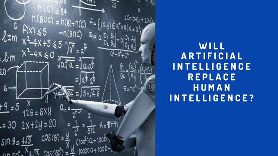 Will Artificial Intelligence replace human intelligence?