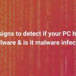5 signs to detect if your PC has malware & is it malware infected