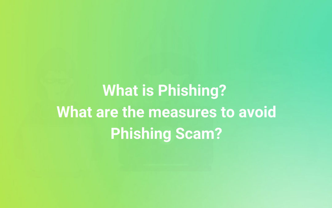 What is Phishing? What are the measures to avoid Phishing scam?