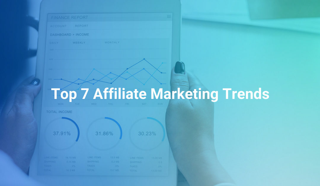 Top 7 Affiliate Marketing Trends you should know in 2018 – 2019
