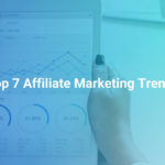 Top 7 Affiliate Marketing Trends you should know in 2018 - 2019
