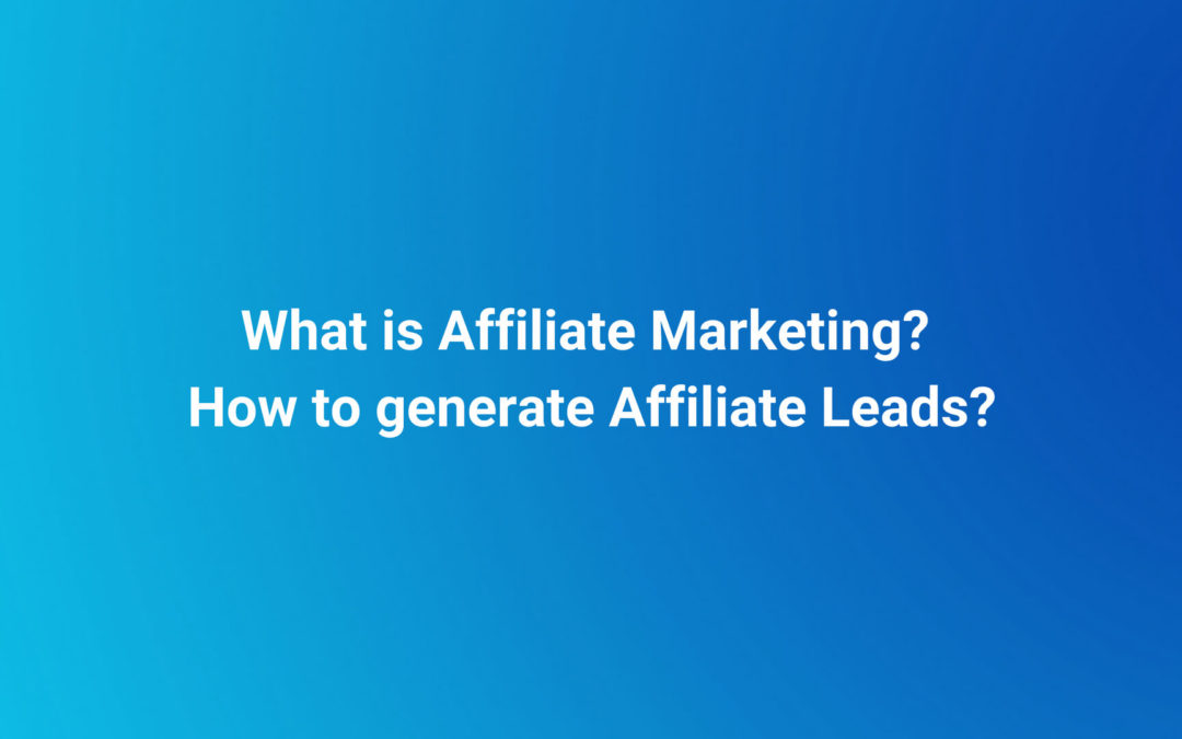 What is Affiliate Marketing? How to generate Affiliate Leads?