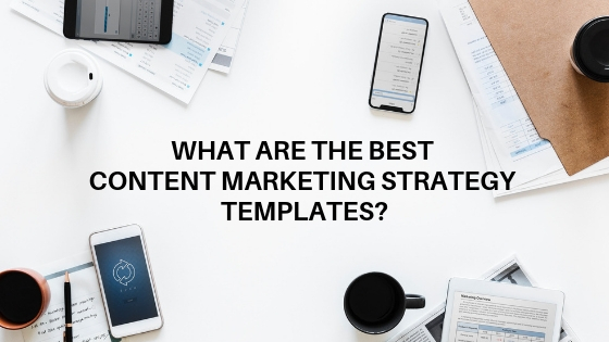 What are the best Content Marketing Strategy Templates?