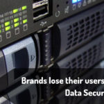 Brands lose their users trust due to Data Security Breaches.