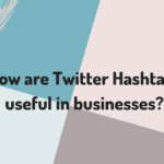 How are Twitter Hashtags useful in businesses?