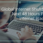 Global Internet Shutdown: Next 48 Hours Partial Internet Blackout