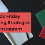 Black Friday Marketing Strategies for Instagram