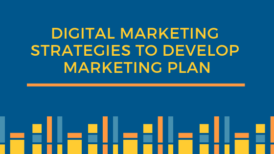 How Digital Marketing Strategies Develop a Strong Marketing Plan?