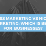 Mass marketing Vs Niche marketing: Which is best for Businesses?