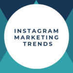 What are the Top 7 Instagram Marketing Trends to take over 2019?