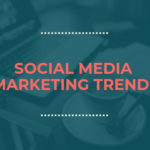 What are the Latest Social Media Marketing Trends in 2019?