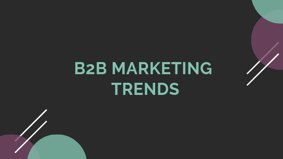 What are the Current B2B Marketing Trends? A simple Guide