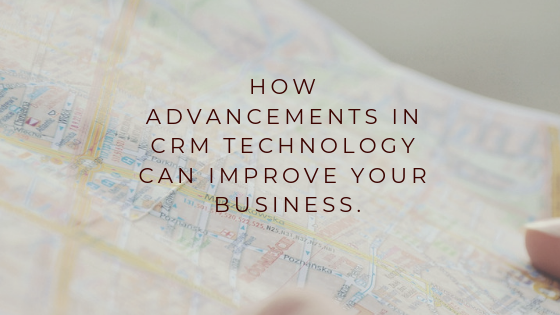 How Advancements In CRM Technology can improve Your Business?