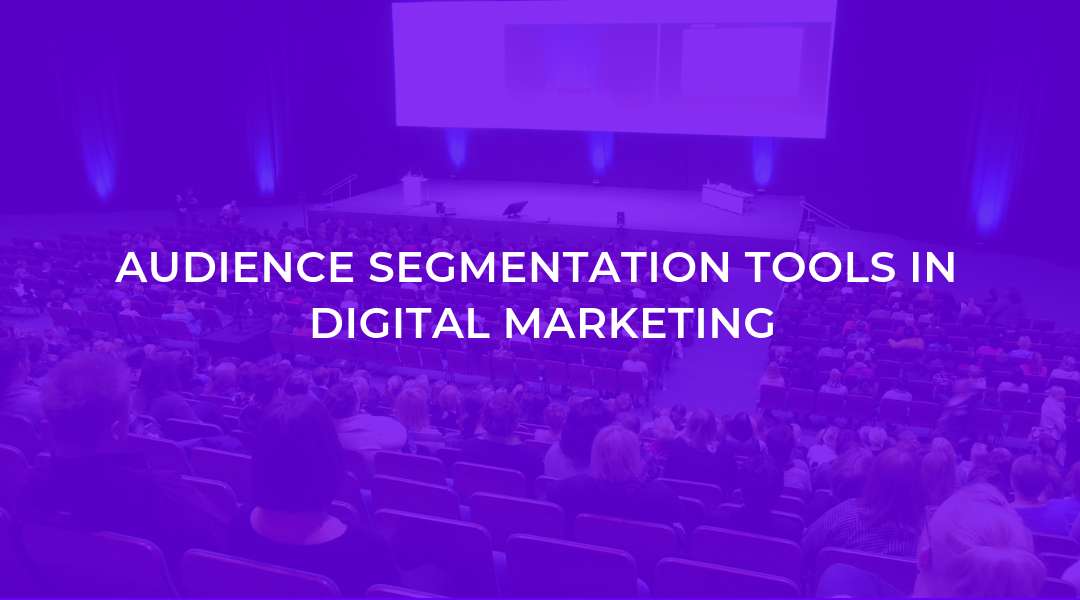 Audience Segmentation Tools in Digital Marketing-A Complete Guide