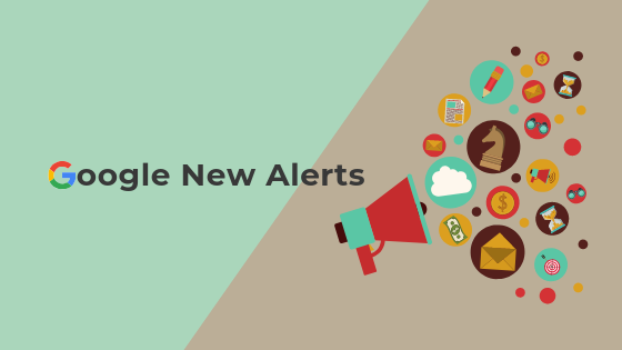 Google new alerts: All the New features in Google 2019