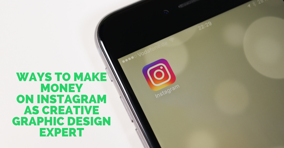 Ways to Make Money on Instagram as Creative Graphic Design Expert