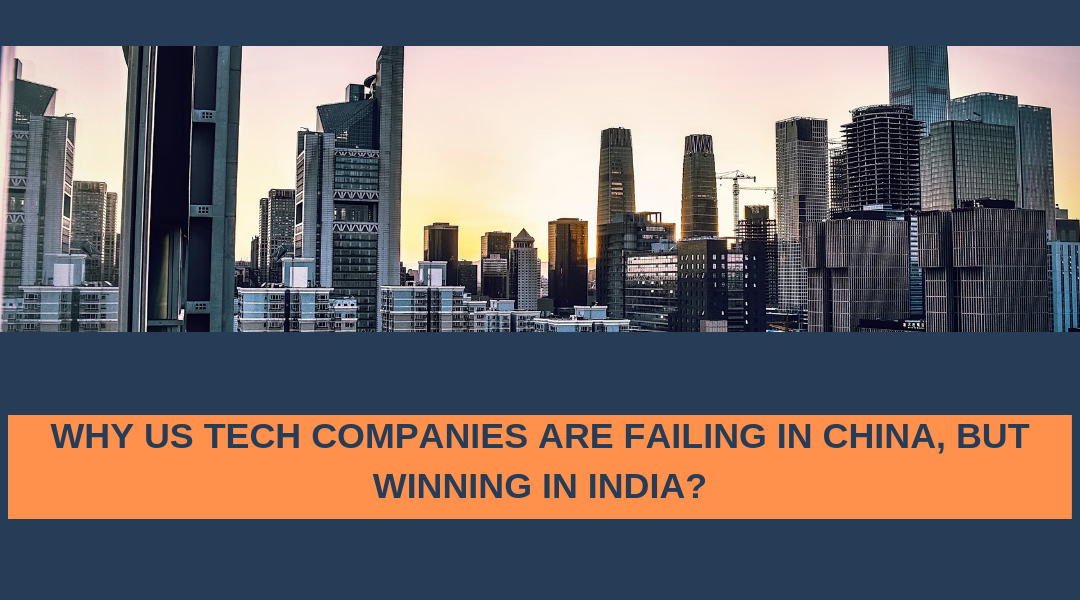 Why US Tech companies are failing in China, but winning in India?
