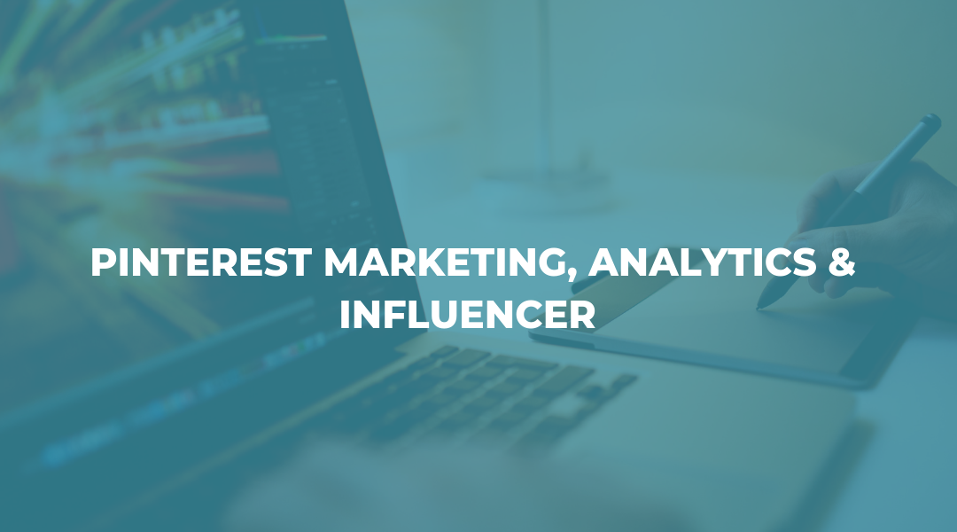 A Complete Guide to Pinterest: Marketing, Analytics & Influencers