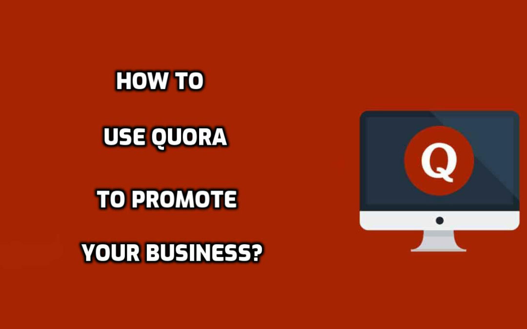 How to Use Quora to Promote your Business?
